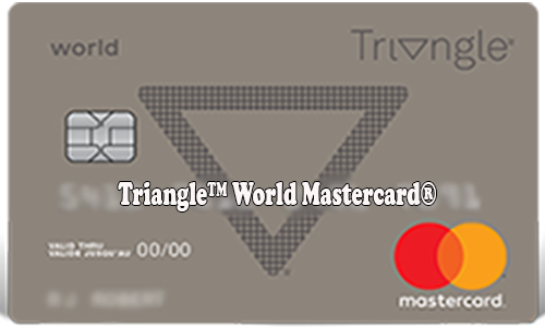 Triangle™ World Mastercard® - Triangle™ World Mastercard®Application