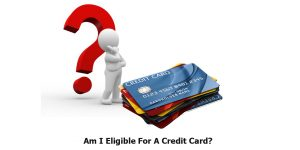 Am I Eligible For A Credit Card?